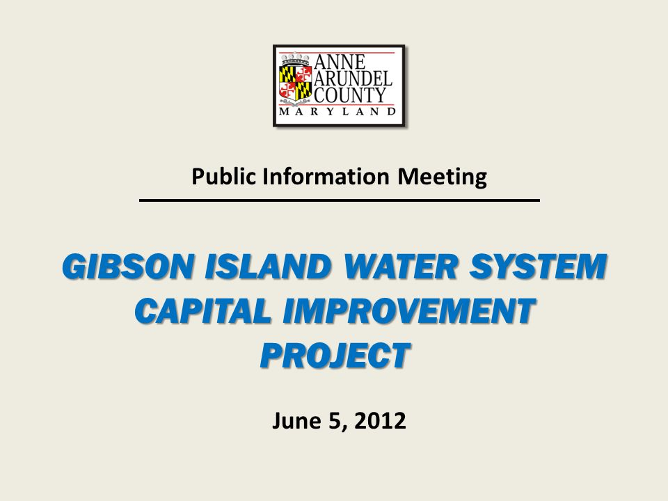 GIBSON ISLAND WATER SYSTEM CAPITAL IMPROVEMENT PROJECT Public Information Meeting June 5, 2012