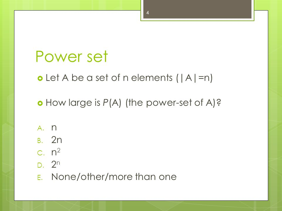 Power set  Let A be a set of n elements (|A|=n)  How large is P(A) (the power-set of A).