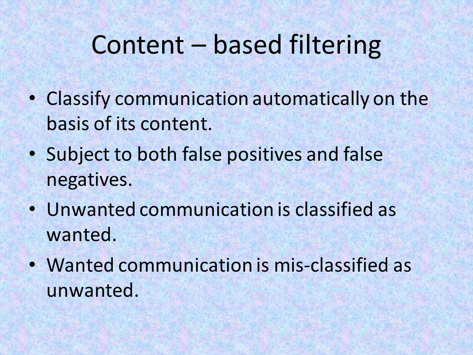 Content – based filtering Classify communication automatically on the basis of its content.