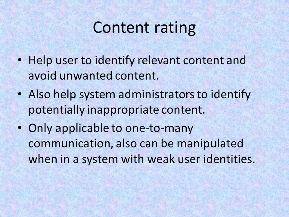 Content rating Help user to identify relevant content and avoid unwanted content.