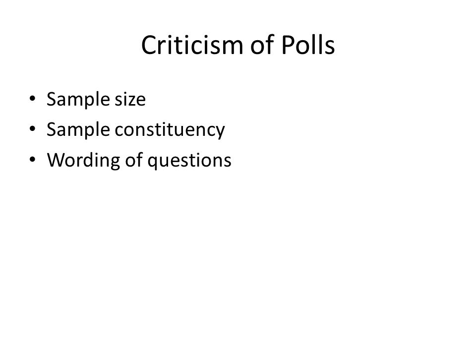 Criticism of Polls Sample size Sample constituency Wording of questions