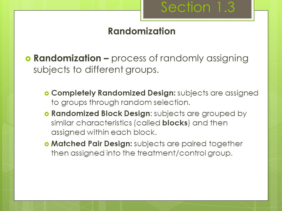 Randomization  Randomization – process of randomly assigning subjects to different groups.