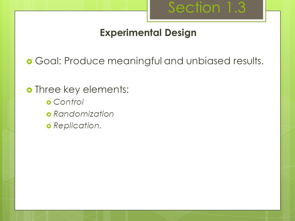 Experimental Design  Goal: Produce meaningful and unbiased results.