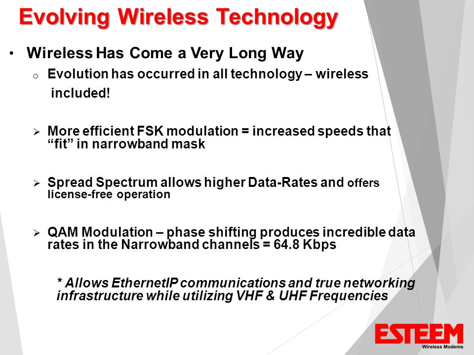 Evolving Wireless Technology Wireless Has Come a Very Long Way o Evolution has occurred in all technology – wireless included.