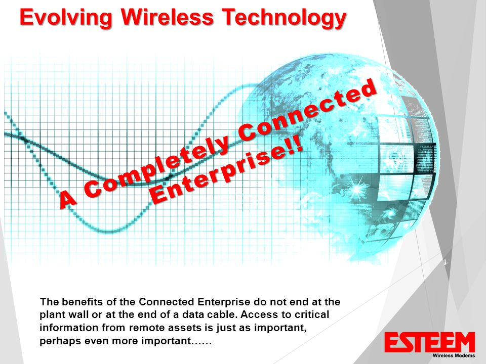 Evolving Wireless Technology The benefits of the Connected Enterprise do not end at the plant wall or at the end of a data cable.