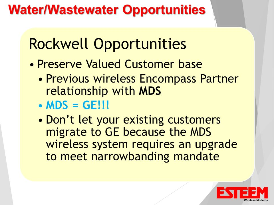 Water/Wastewater Opportunities Rockwell Opportunities Preserve Valued Customer base Previous wireless Encompass Partner relationship with MDS MDS = GE!!.