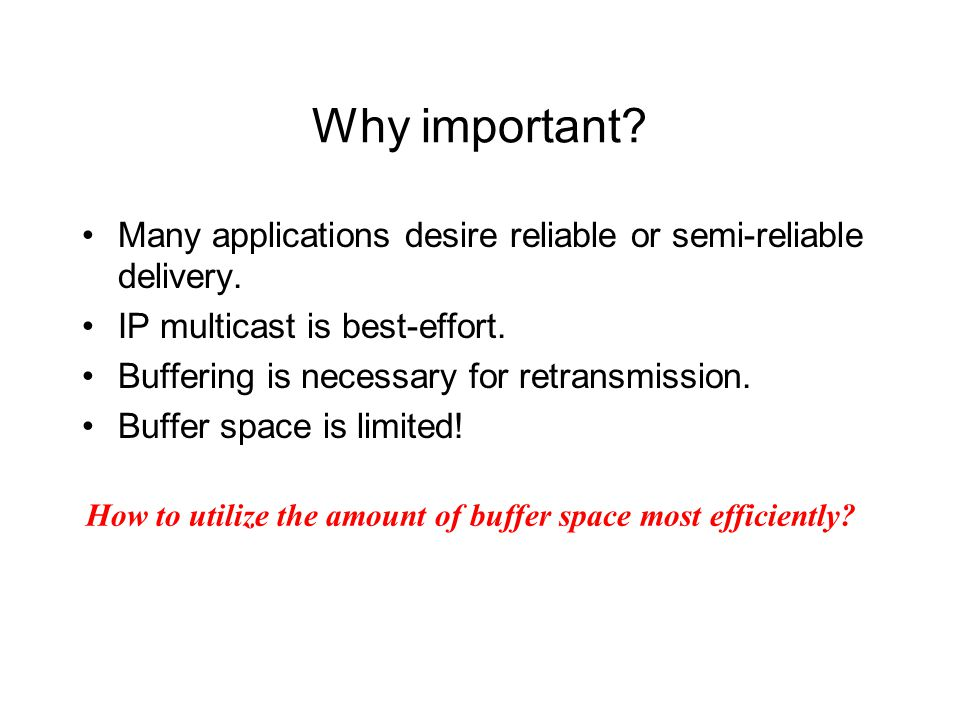 Why important. Many applications desire reliable or semi-reliable delivery.