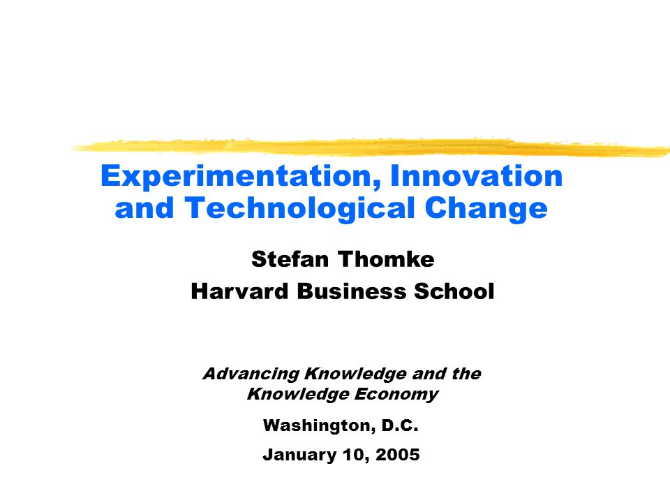 Experimentation, Innovation and Technological Change Advancing Knowledge and the Knowledge Economy Washington, D.C.