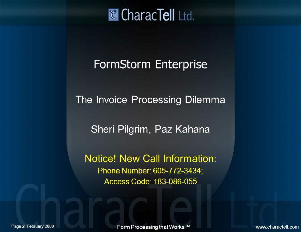 Page 2, February 2008 Form Processing that Works™ www.charactell.com FormStorm Enterprise The Invoice Processing Dilemma Sheri Pilgrim, Paz Kahana Notice.