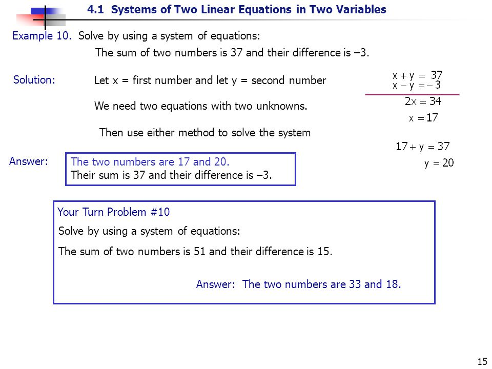 4.1 Systems of Two Linear Equations in Two Variables 15 Solution: Example 10. Solve by using a system of equations: The sum of two numbers is 37 and t