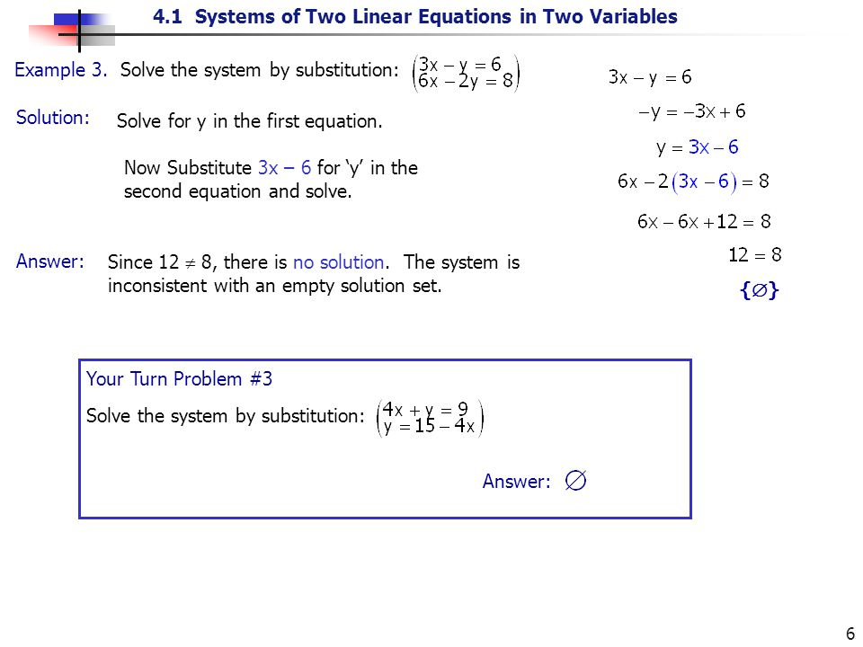 4.1 Systems of Two Linear Equations in Two Variables 6 Solution: Example 3. Solve the system by substitution: Solve for y in the first equation. Now S