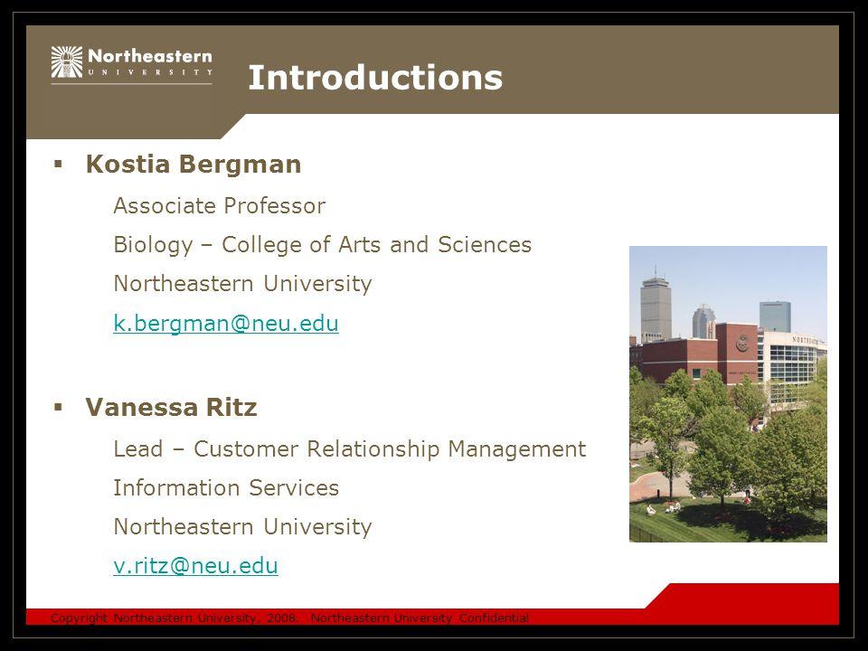 Copyright Northeastern University, 2008. Northeastern University Confidential Introductions  Kostia Bergman Associate Professor Biology – College of