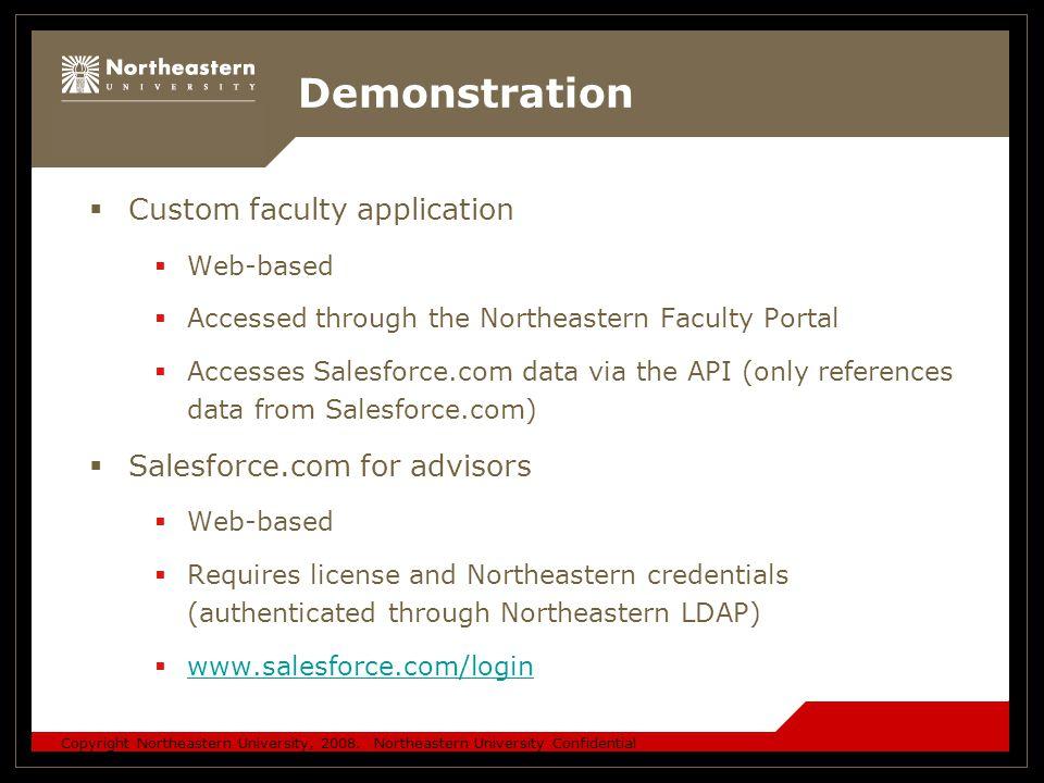 Copyright Northeastern University, 2008. Northeastern University Confidential Demonstration  Custom faculty application  Web-based  Accessed throug