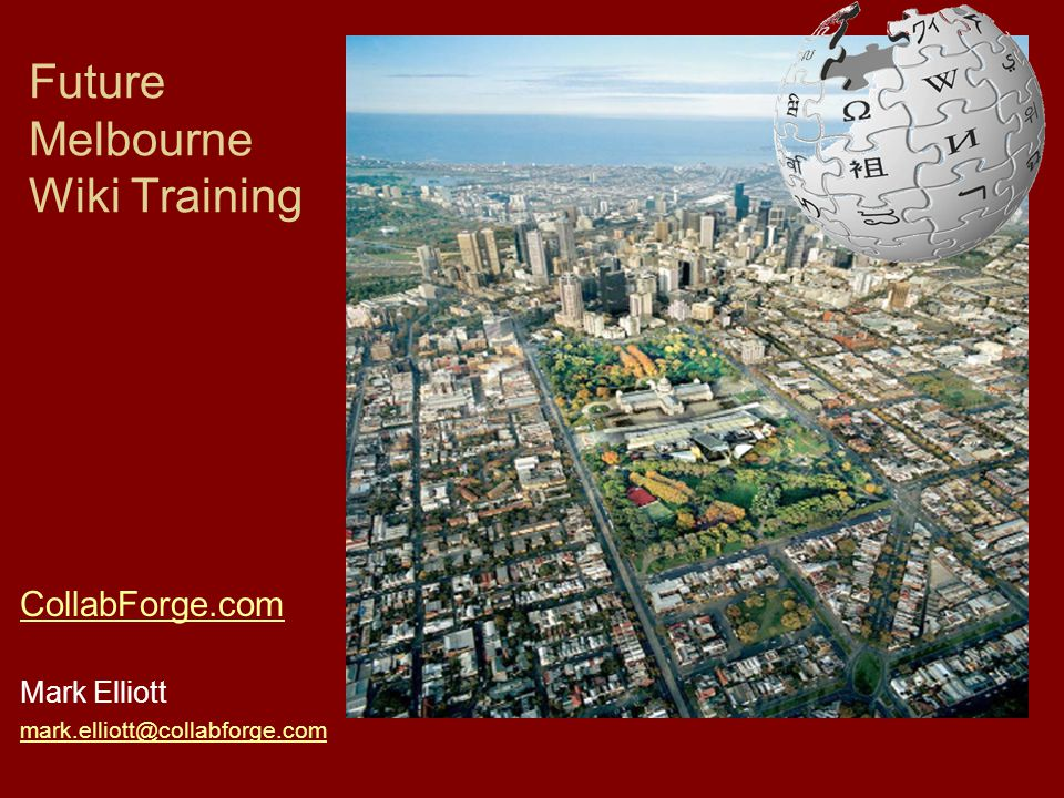 Future Melbourne Wiki Training CollabForge.com Mark Elliott mark.elliott@collabforge.com