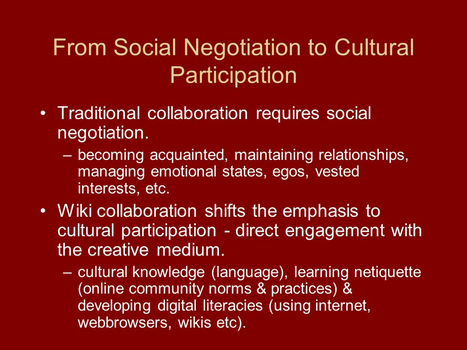 From Social Negotiation to Cultural Participation Traditional collaboration requires social negotiation.