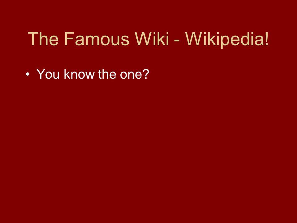 The Famous Wiki - Wikipedia! You know the one?
