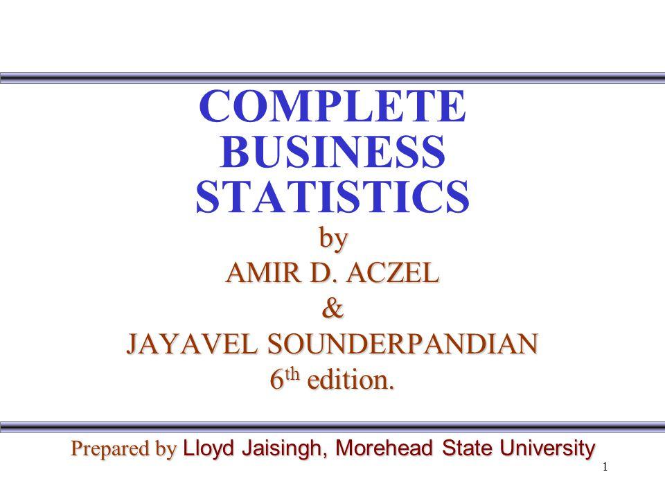 1 COMPLETE BUSINESS STATISTICS by AMIR D.ACZEL & JAYAVEL SOUNDERPANDIAN 6 th edition.