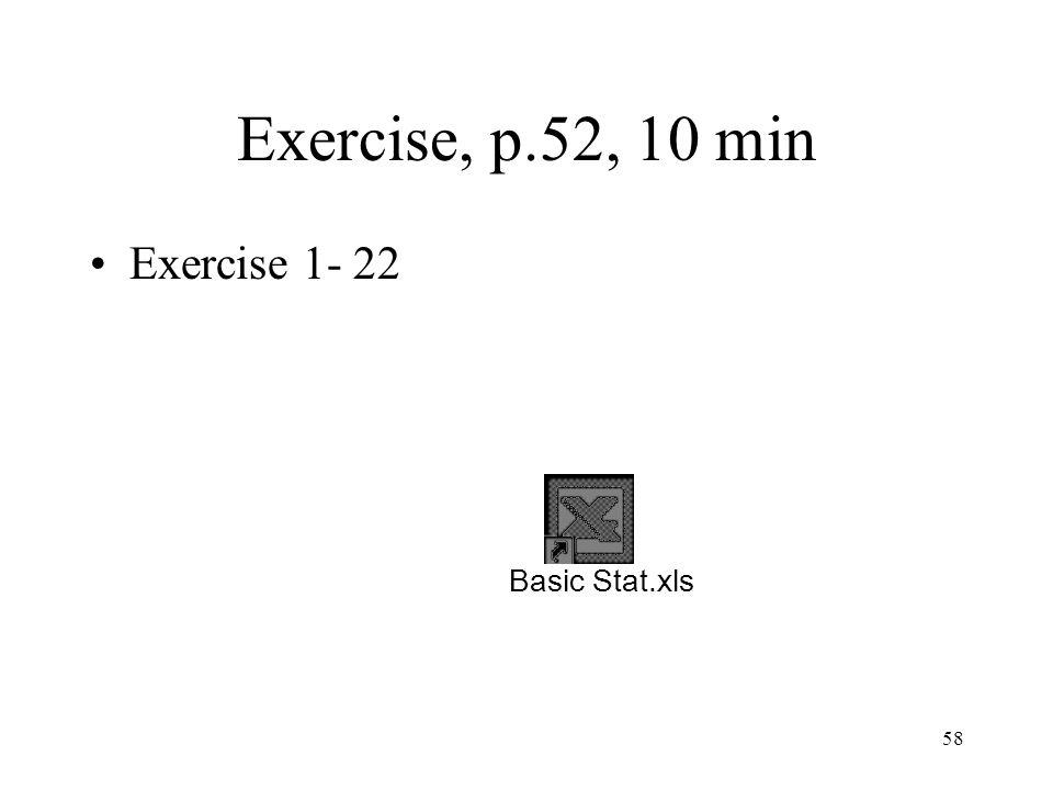 58 Exercise, p.52, 10 min Exercise 1- 22 Basic Stat.xls