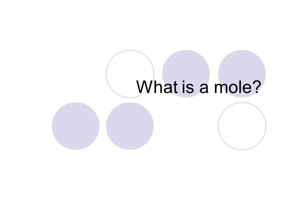 Definition Mole – SI unit for counting The only acceptable abbreviation for mole is mol …not m !!