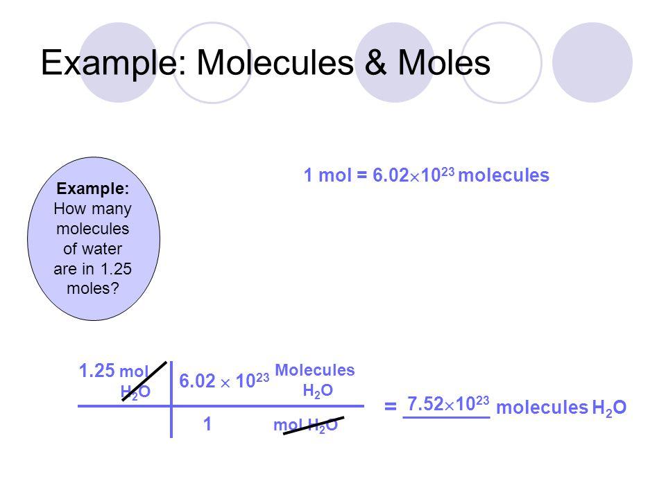 Example: Molar Mass Multiple the # of atoms  molar mass for each atom 3 Ca Br 1 2 40.08 g/mole 79.91 g/mole   Example: Find the molar mass for CaBr 2 = 40.08 g/mole = 159.82 g/mole