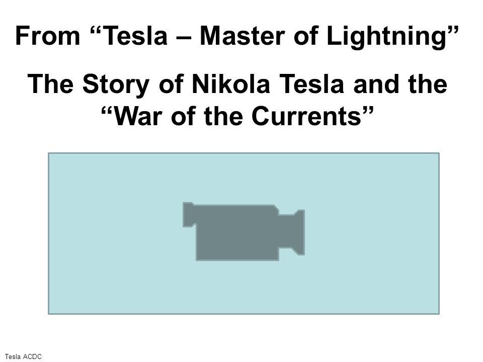 From Tesla – Master of Lightning The Story of Nikola Tesla and the War of the Currents Tesla ACDC