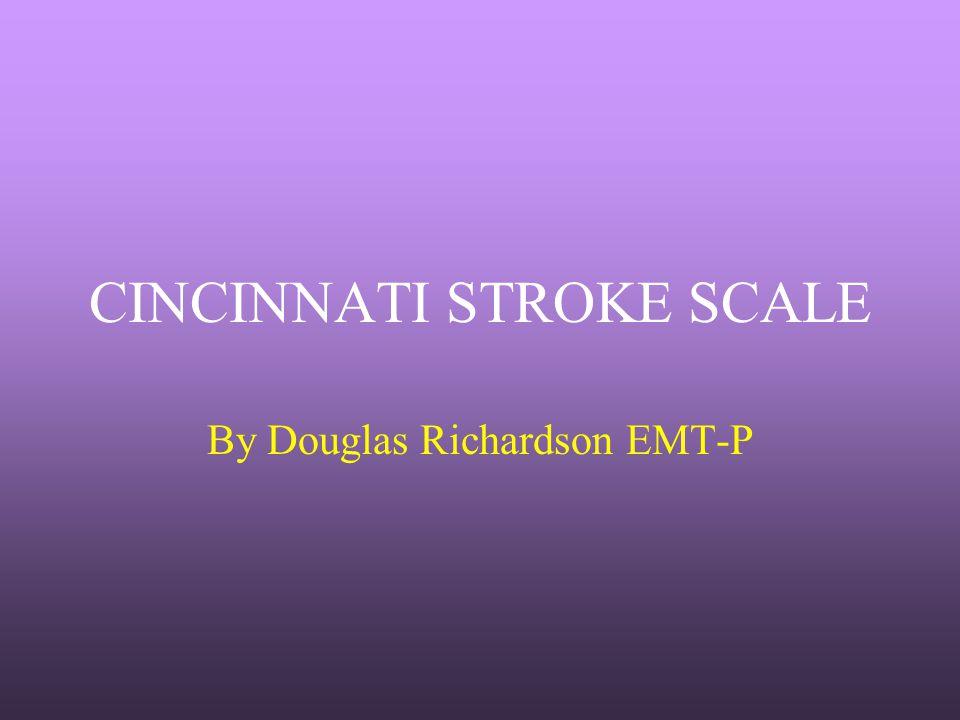 CINCINNATI STROKE SCALE By Douglas Richardson EMT-P