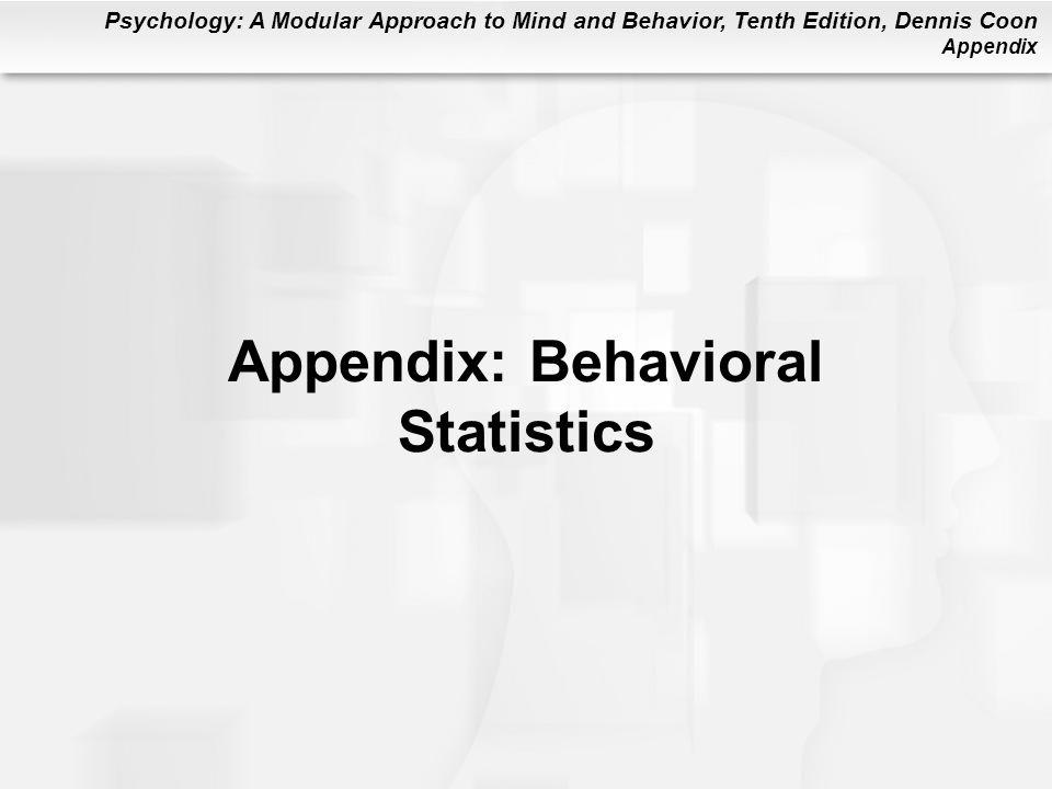 Psychology: A Modular Approach to Mind and Behavior, Tenth Edition, Dennis Coon Appendix Appendix: Behavioral Statistics