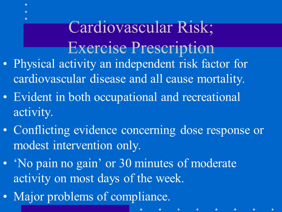 Cardiovascular Risk; Exercise Prescription Physical activity an independent risk factor for cardiovascular disease and all cause mortality.