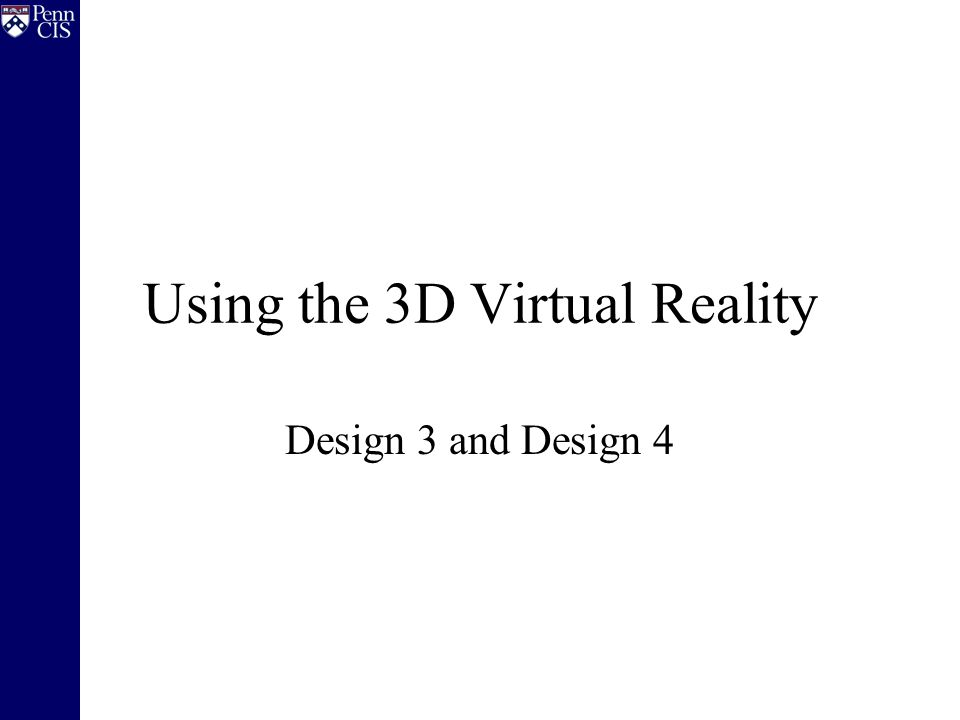 Using the 3D Virtual Reality Design 3 and Design 4