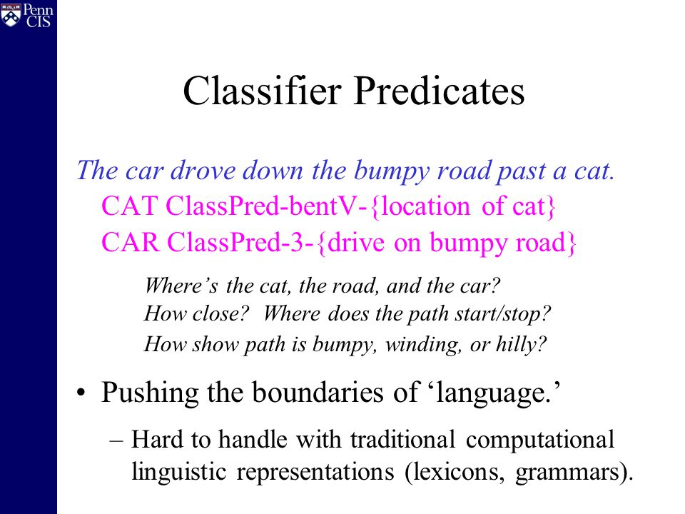 Classifier Predicates The car drove down the bumpy road past a cat.