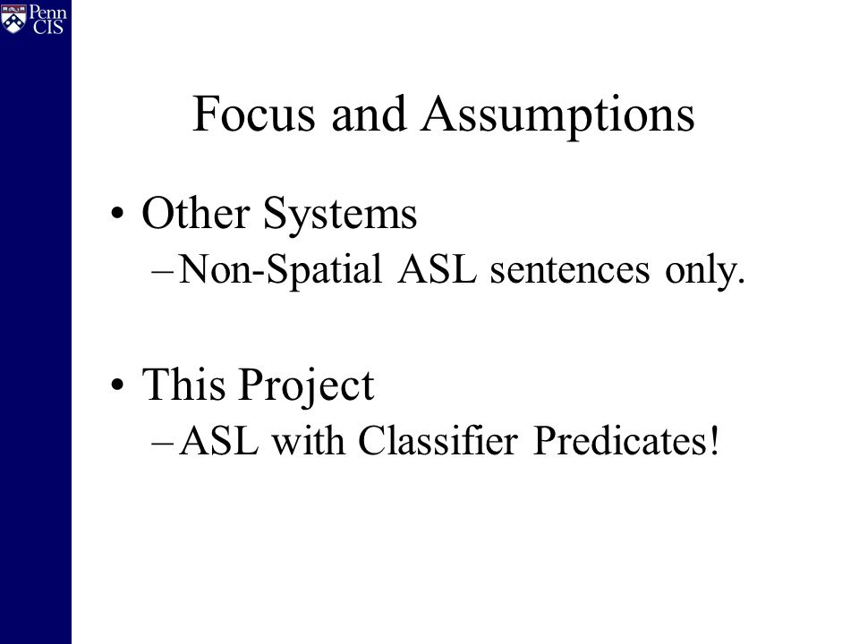 Focus and Assumptions Other Systems –Non-Spatial ASL sentences only.