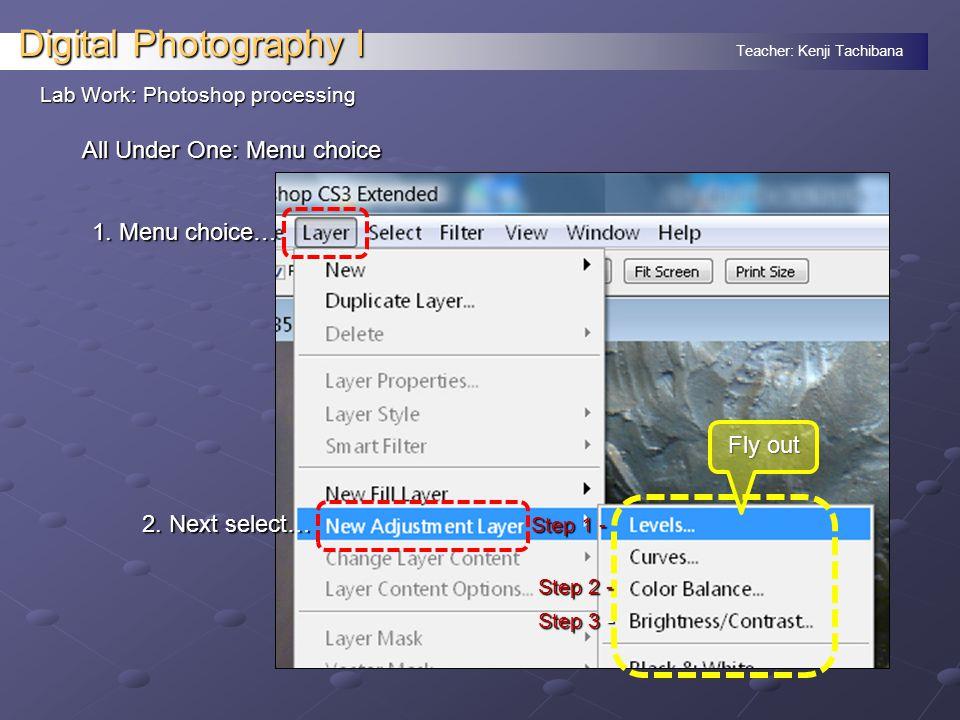 Teacher: Kenji Tachibana Digital Photography I Lab Work: Photoshop processing All Under One: Menu choice 1.