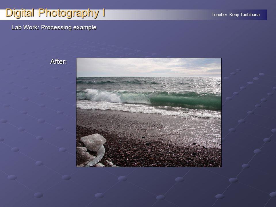 Teacher: Kenji Tachibana Digital Photography I Lab Work: Processing example After: