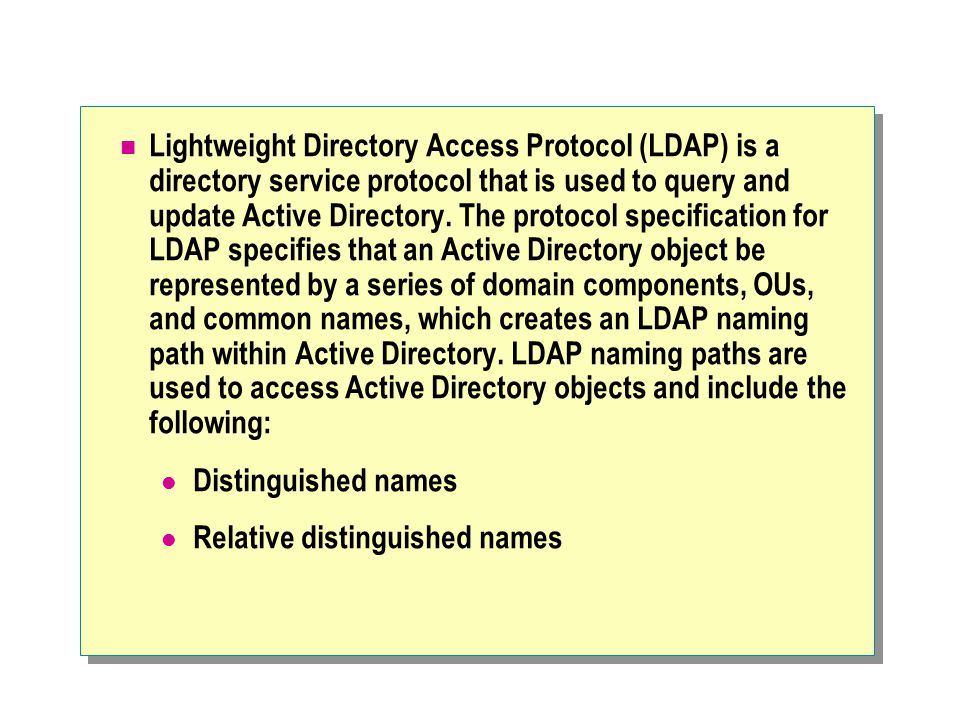 Lightweight Directory Access Protocol (LDAP) is a directory service protocol that is used to query and update Active Directory.