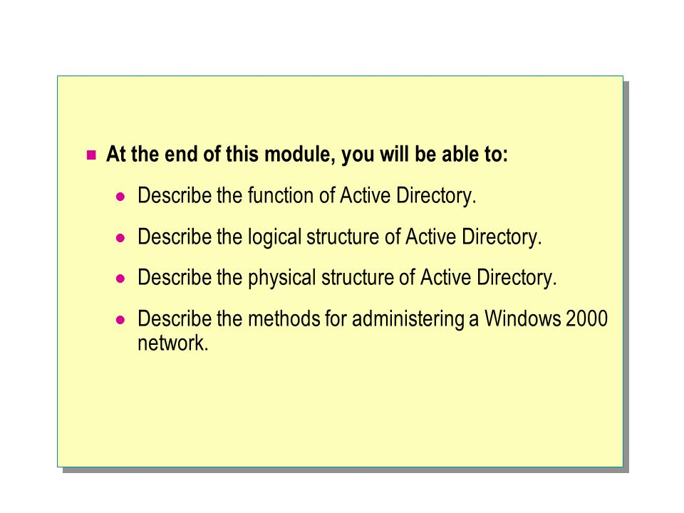 At the end of this module, you will be able to: Describe the function of Active Directory.