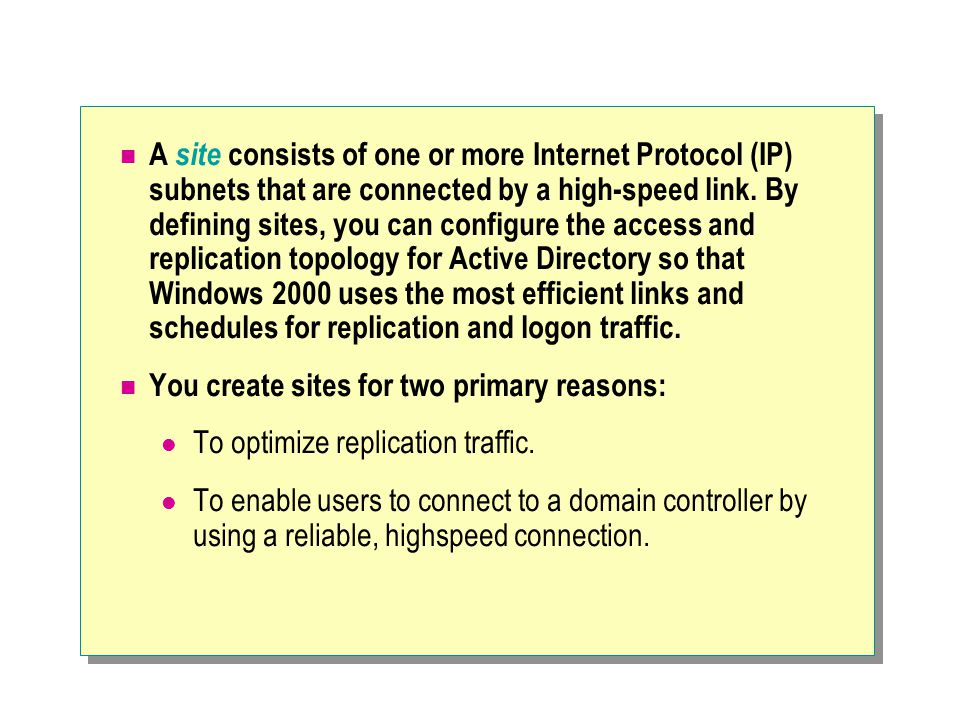 A site consists of one or more Internet Protocol (IP) subnets that are connected by a high-speed link.