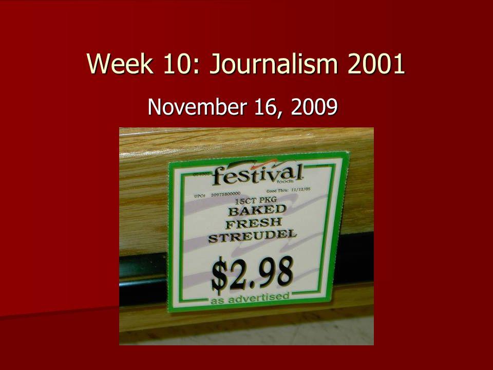 Week 10: Journalism 2001 November 16, 2009