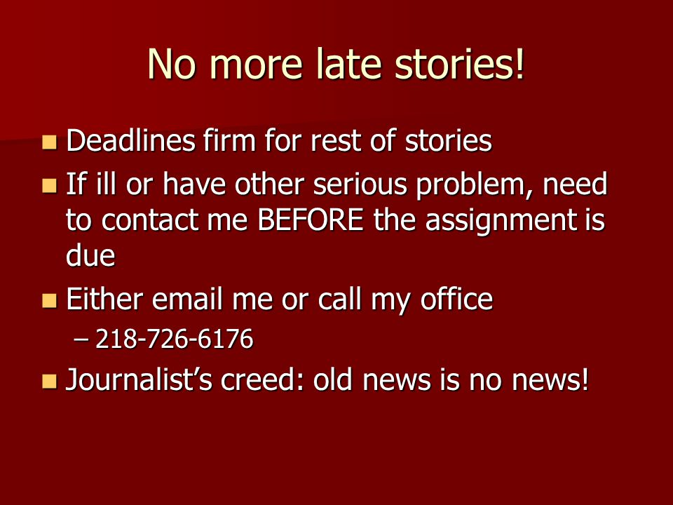 No more late stories! Deadlines firm for rest of stories Deadlines firm for rest of stories If ill or have other serious problem, need to contact me B