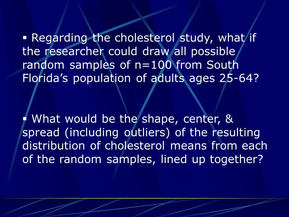  Regarding the cholesterol study, what if the researcher could draw all possible random samples of n=100 from South Florida's population of adults ag