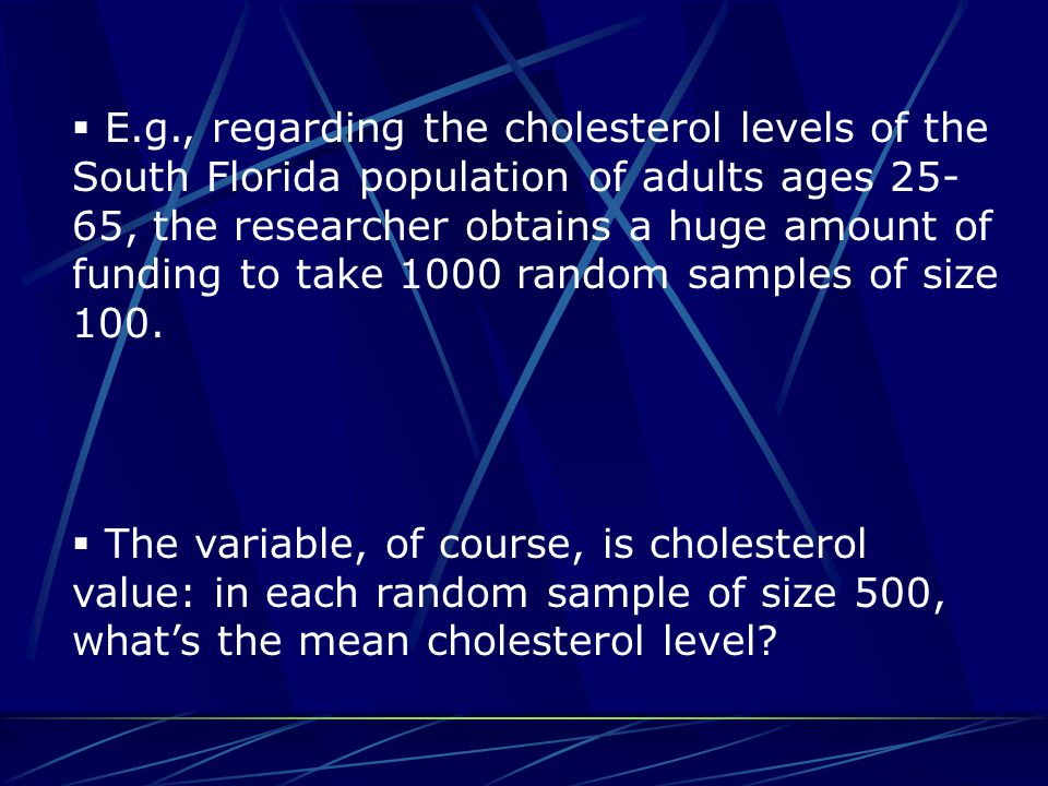  E.g., regarding the cholesterol levels of the South Florida population of adults ages 25- 65, the researcher obtains a huge amount of funding to tak