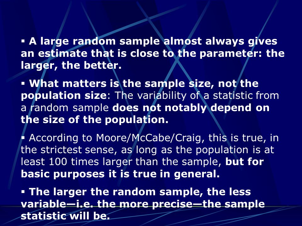 A large random sample almost always gives an estimate that is close to the parameter: the larger, the better.  What matters is the sample size, not