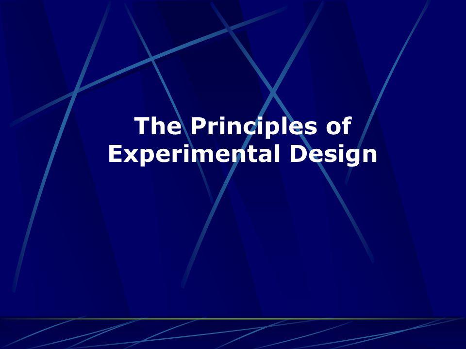  The main principles of experimental design are control, randomization, & replication.
