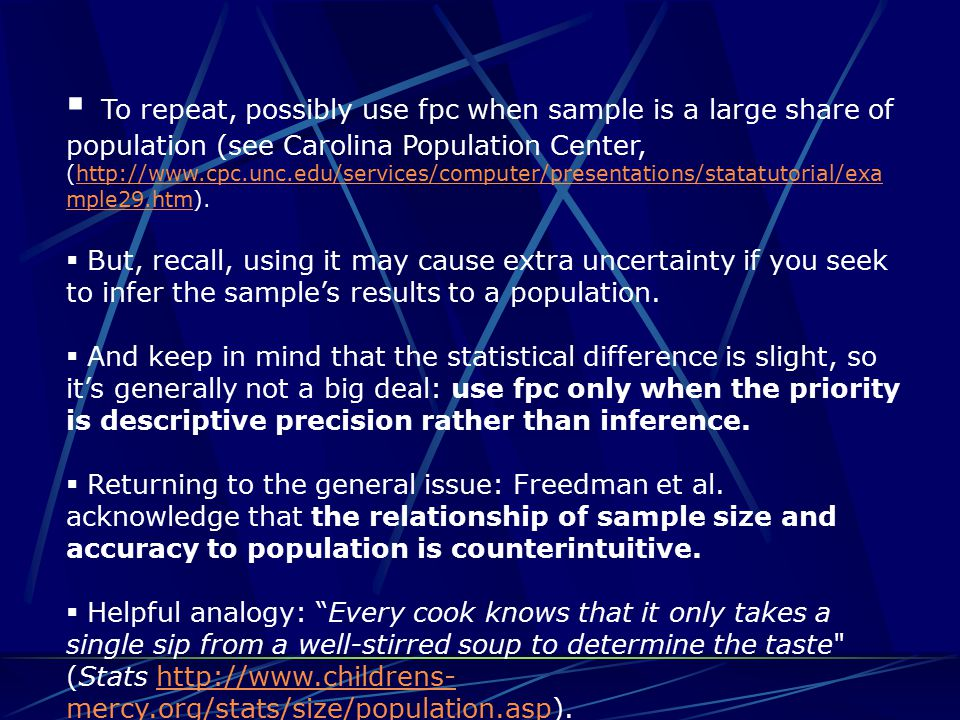  To repeat, possibly use fpc when sample is a large share of population (see Carolina Population Center, (http://www.cpc.unc.edu/services/computer/pr