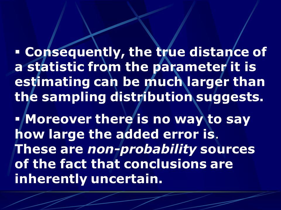  Consequently, the true distance of a statistic from the parameter it is estimating can be much larger than the sampling distribution suggests.  Mor