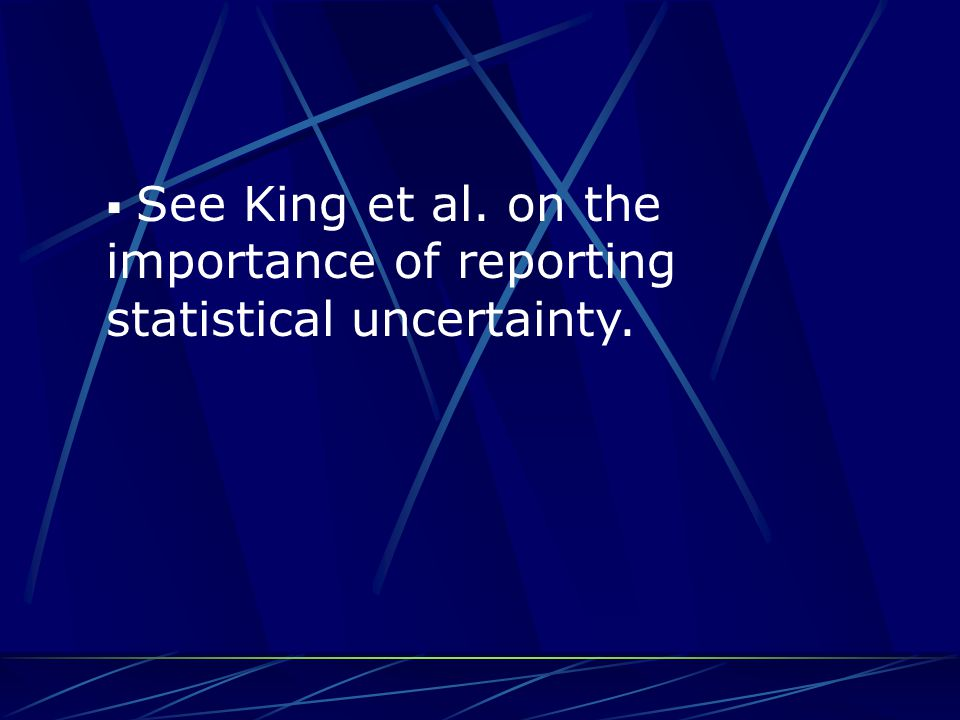 See King et al. on the importance of reporting statistical uncertainty.