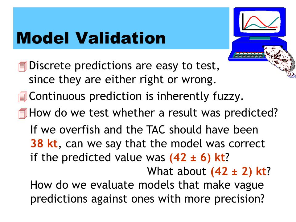 Model Validation 4Discrete predictions are easy to test, since they are either right or wrong.