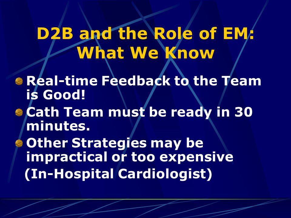 D2B and the Role of EM: What We Know Real-time Feedback to the Team is Good! Cath Team must be ready in 30 minutes. Other Strategies may be impractica