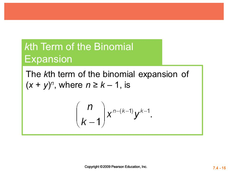 7.4 - 15 kth Term of the Binomial Expansion The kth term of the binomial expansion of (x + y) n, where n ≥ k – 1, is