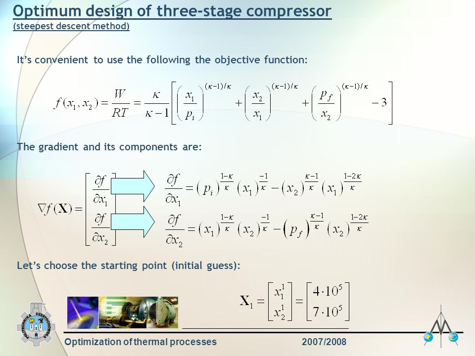 Optimization of thermal processes2007/2008 Optimum design of three-stage compressor (steepest descent method) It's convenient to use the following the