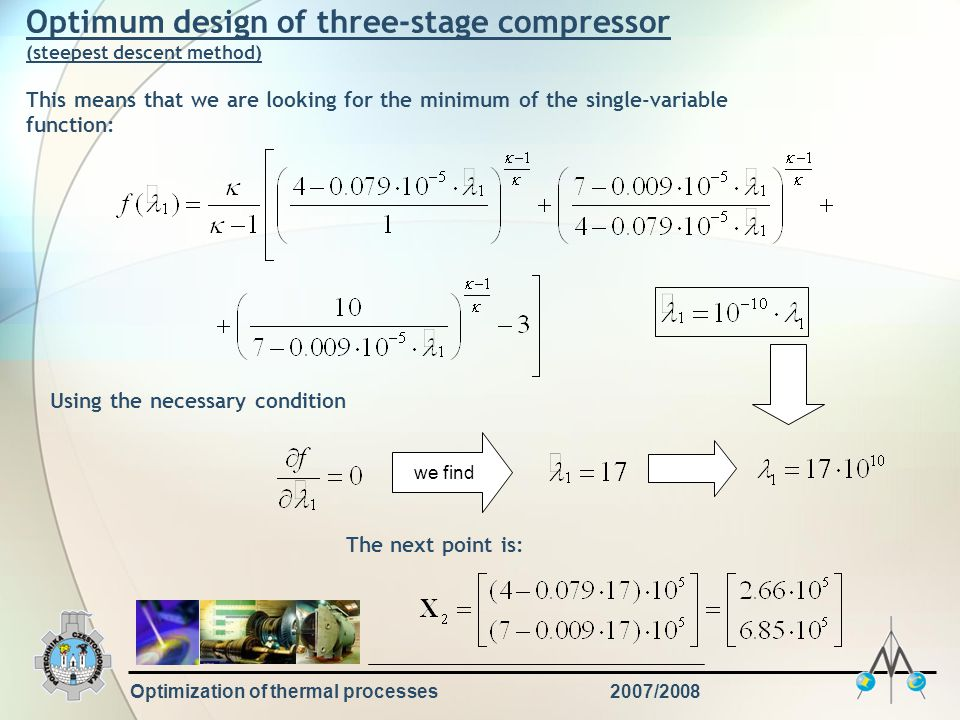 Optimization of thermal processes2007/2008 Optimum design of three-stage compressor (steepest descent method) This means that we are looking for the m